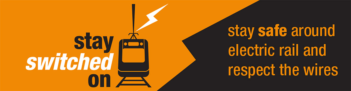 Stay Switched On - Stay safe around electric rail and respect the wires