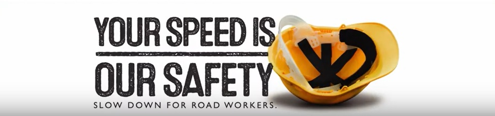 Your speed is our safety - slow down for road workers