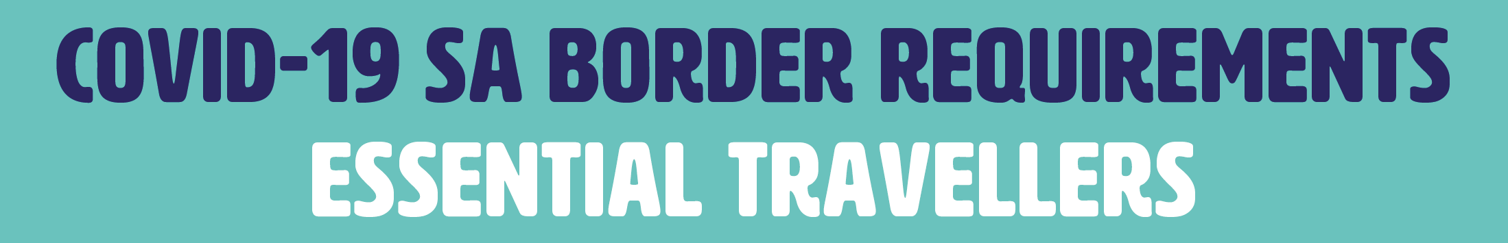 COVID-19 SA BORDER REQUIREMENTS - ESSENTIAL TRAVELLERS